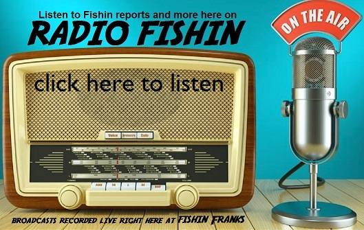 fishin franks Fishing report,a place by place fishing report